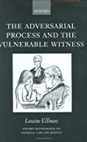 The Adversarial Process and the Vulnerable Witness (Oxford Monographs on Criminal Law and Criminal Justice.)