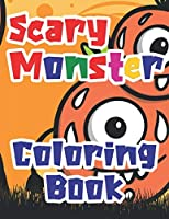 Scary Monster Coloring Book: Fun Cute Coloring Book Activity for 2-8 years old children to have fun colouring