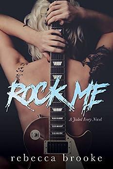 Rock Me (Jaded Ivory Book 1) by [Brooke, Rebecca]