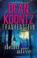 Dead and Alive (Dean Koontz's Frankenstein)