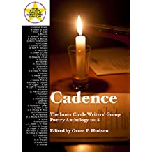 Cadence: The Inner Circle Writers' Group Poetry Anthology 2018 (English Edition)