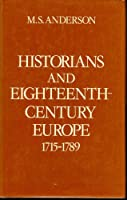 Historians and Eighteenth-Century Europe, 1715-1789