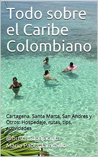 Todo sobre el Caribe Colombiano: Cartagena, Santa Marta, San Andres y Otros: Hospedaje, rutas, tips, actividades (Spanish Edition)