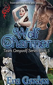 Wolf Charmer, Team Greywolf Series, Book 3 by [Gordon, Eva]