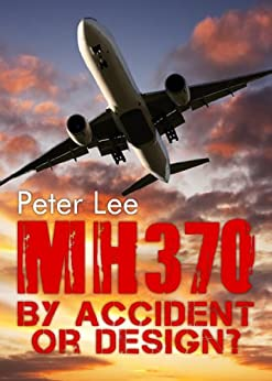 MH 370: By Accident or Design by [Lee, Peter]