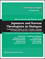 Japanese and Korean Theologians in Dialogue (A Theology of Japan: Monograph Series 10)