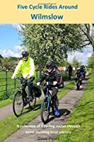Five Cycle Rides Around Wilmslow: A collection of 5 cycling routes through some stunning local scenery