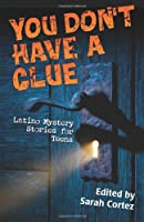 You Don't Have a Clue: Latino Mysteries for Teens