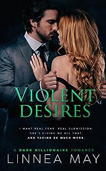 Violent Desires: A Dark Billionaire Romance by [May, Linnea]