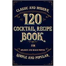 Cocktail Recipe Book. Simple and Popular, Classic and Modern, for Holidays and Beach Parties: Bar Book. Simple Cocktails With Tequila, Gin, Rum, Brandy, Whiskey, Vodka. A Guide for Beginners