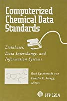 Computerized Chemical Data Standards: Databases, Data Interchange, and Information Systems (Astm Special Technical Publication)