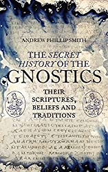 The Secret History of the Gnostics: Their Scriptures, Beliefs and Traditions (English Edition)