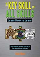 The Key Skill of All Skills: Learn How to Learn