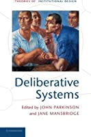 Deliberative Systems: Deliberative Democracy At The Large Scale (Theories of Institutional Design)