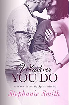 Whatever You Do (Try Again Book 2) by [Smith, Stephanie]