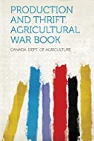 Production and Thrift. Agricultural War Book
