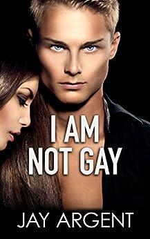I am Not Gay: Gay Teen Romance (Fairmont Boys Book 2) by [Argent, Jay]