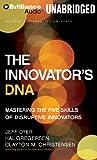 Innovator's DNA: Mastering the Five Skills of Disruptive Innovators, Library Edition