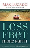 Less Fret, More Faith: An 11-Week Action Plan to Overcome Anxiety: Library Edition