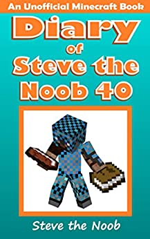 Diary of Steve the Noob 40 (An Unofficial Minecraft Book) (Diary of Steve the Noob Collection) by [the Noob, Steve]