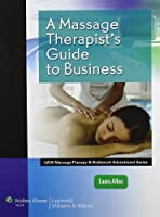 Massage Therapist's Guide to Business (LWW Massage Therapy and Bodywork Educational Series)