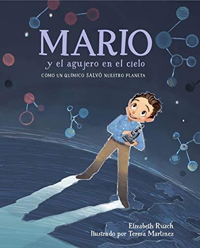 Mario y el agujero en el cielo: Cómo un químico salvó nuestro planeta (Spanish Edition)