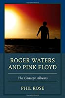 Roger Waters and Pink Floyd: The Concept Albums (The Fairleigh Dickinson University Press Series in Communication Studies) by Phil Rose(2015-01-14)
