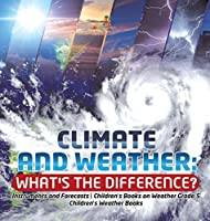 Climate and Weather: What's the Difference? - Instruments and Forecasts - Children's Books on Weather Grade 5 - Children's Weather Books