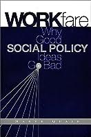 Workfare: Why Good Social Policy Ideas Go Bad