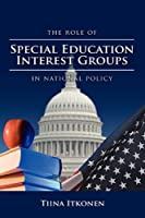 The Role of Special Education Interest Groups in National Policy (Politics, Institutions, and Public Policy in America)