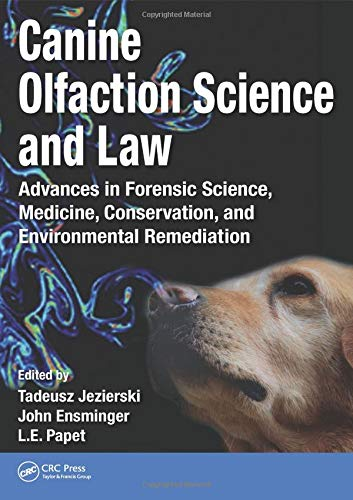 Download Canine Olfaction Science and Law: Advances in Forensic Science, Medicine, Conservation, and Environmental Remediation 1482260239