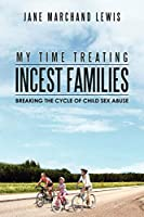My Time Treating Incest Families: Breaking the Cycle of Child Sex Abuse