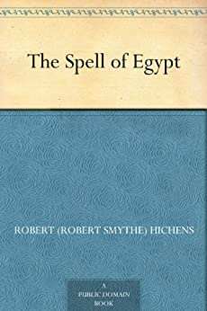 The Spell of Egypt by [Hichens, Robert Smythe]