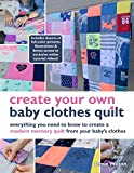 Create Your Own Baby Clothes Quilt: Everything you need to know to create a modern memory quilt from your baby's clothes