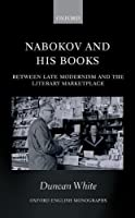 Nabokov and His Books: Between Late Modernism and the Literary Marketplace (Oxford English Monographs)