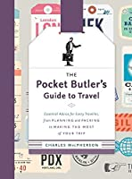 The Pocket Butler's Guide to Travel: Essential Advice for Every Traveller from Planning and Packing to Making the Most of Your Trip [並行輸入品]