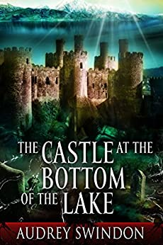 The Castle at the Bottom of the Lake by [Swindon, Audrey]