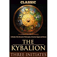 The Kybalion : A Study of The Hermetic Philosophy of Ancient Egypt and Greece
