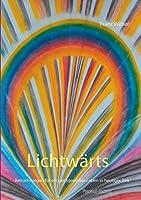 Lichtwaerts: Betrachtungen fuer ein geistgemaesses Leben in heutiger Zeit