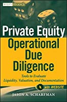 Private Equity Operational Due Diligence, + Website: Tools to Evaluate Liquidity, Valuation, and Documentation (Wiley Finance)