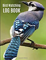 Bird Watching Log Book: Record and Log Bird Sightings for Bird Watchers Birders Journal Book Notebook Birding Guide for Adults and Kids, Blue Jay