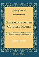 Genealogy of the Cornell Family: Being an Account of the Descendants of Thomas Cornell of Portsmouth, R. I (Classic Reprint)