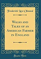 Walks and Talks of an American Farmer in England (Classic Reprint)