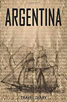 Argentina Travel Diary: Travel and vacation diary for Argentina. A logbook with important pre-made pages and many free sites for your travel memories. For a present, notebook or as a parting gift