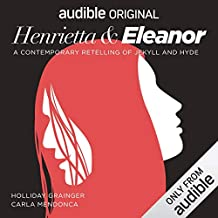 Henrietta & Eleanor: A Contemporary Retelling of Jekyll and Hyde: An Audible Original Drama
