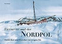 Frankfurt und der Nordpol: Entdecker und Forscher im ewigen Eis