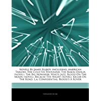 Articles on Novels by James Ellroy, Including: American Tabloid, the Cold Six Thousand, the Black Dahlia (Novel), the Big Nowhere, White Jazz, Blood o