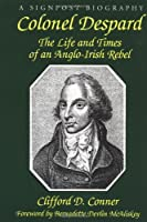 Colonel Despard: The Life And Times Of An Anglo-irish Rebel (Signpost Biographies)