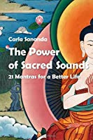 The Power of Sacred Sounds: 21 Mantras for a Better Life