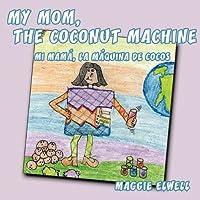 My Mom, the Coconut Machine / Mi Mama, La Maquina De Cocos